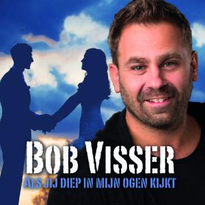 Bob Visser - Als jij diep in mijn ogen kijkt